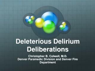 Deleterious Delirium Deliberations