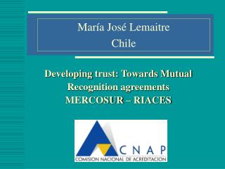 Developing  trust: Towards Mutual Recognition agreements MERCOSUR – RIACES