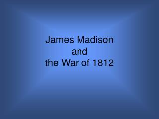 James Madison  and  the War of 1812