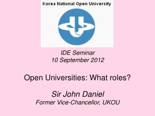 IDE Seminar 10 September 2012 Open Universities: What roles?