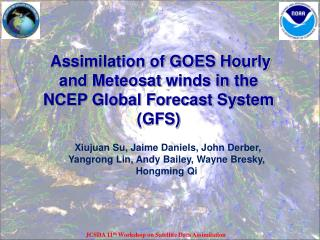 Assimilation of GOES Hourly   and  Meteosat  winds in  the NCEP Global Forecast System (GFS)