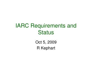 IARC Requirements and Status