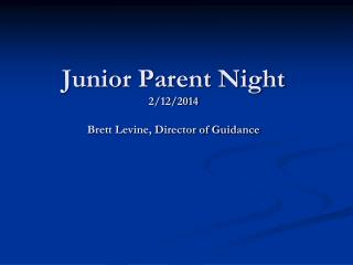 Junior Parent Night 2/12/2014 Brett Levine, Director of Guidance