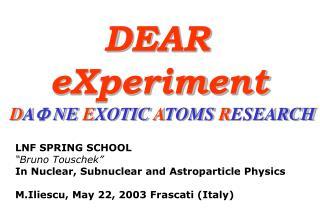 DEAR  eXperiment D A F  NE  E XOTIC  A TOMS  R ESEARCH