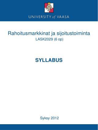 Rahoitusmarkkinat ja sijoitustoiminta  LASK2029 6 op     SYLLABUS            Kev t 2011