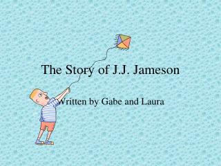 The Story of J.J. Jameson