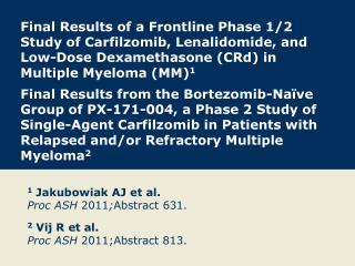 1  Jakubowiak AJ et al. Proc ASH  2011 ; Abstract 631.