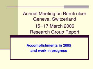 Annual Meeting on Buruli ulcer Geneva, Switzerland 15 � 17 March 2006  Research Group Report
