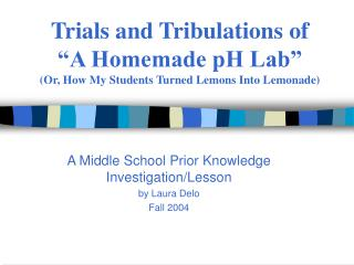 "Trials and Tribulations of ""A Homemade pH Lab"" (Or, How My Students Turned Lemons Into Lemonade)"