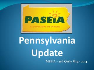Pennsylvania Update MSEIA –  3rd  Qrtly Mtg  - 2014