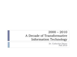 2000 – 2010 A Decade of Transformative Information Technology