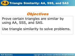 Prove certain triangles are similar by using AA, SSS, and SAS.