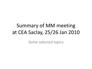 Summary of MM meeting at CEA  Saclay , 25/26 Jan 2010
