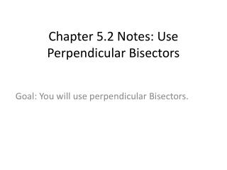 Chapter 5.2 Notes: Use Perpendicular Bisectors