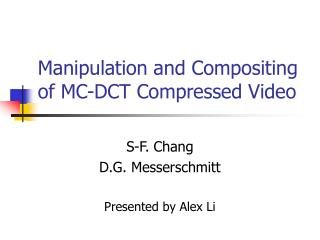 Manipulation and Compositing of MC-DCT Compressed Video