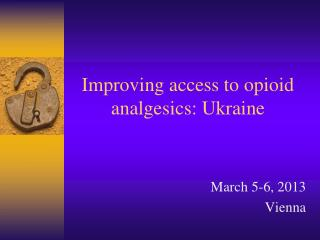 Improving access to opioid analgesics: Ukraine
