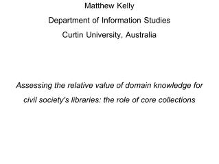 Matthew Kelly  Department of Information Studies Curtin University, Australia