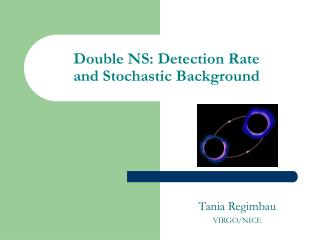 Double NS: Detection Rate  and Stochastic Background