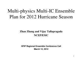 Multi-physics  Multi-IC Ensemble  Plan for 2012 Hurricane Season