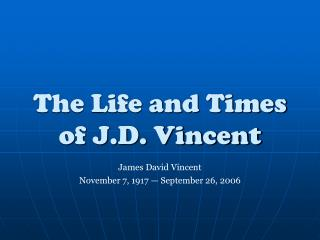 The Life and Times of J.D. Vincent
