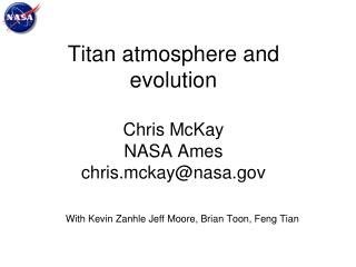 Titan atmosphere and evolution Chris McKay  NASA Ames chris.mckay@nasa