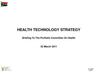 HEALTH TECHNOLOGY STRATEGY Briefing To The Portfolio Committee On Health 02 March 2011