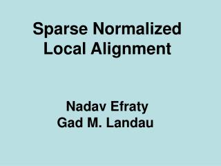 Sparse Normalized Local Alignment Nadav Efraty Gad M. Landau