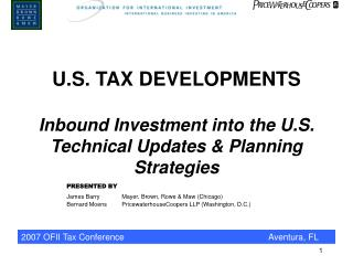 U.S. TAX DEVELOPMENTS Inbound Investment into the U.S. Technical Updates & Planning Strategies