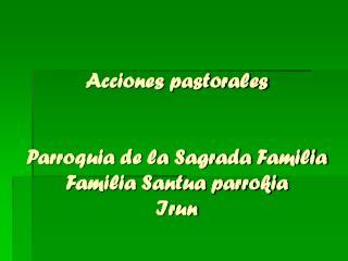 Acciones pastorales  Parroquia de la Sagrada Familia Familia Santua parrokia Irun
