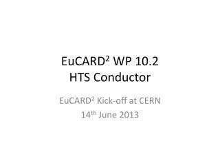 EuCARD 2  WP 10.2 HTS Conductor