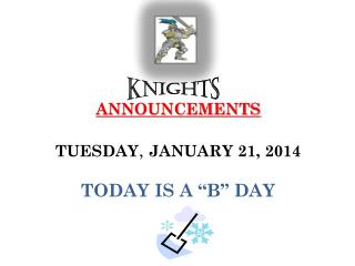 "ANNOUNCEMENTS TUESDAY ,  JANUARY 21, 2014 TODAY IS A ""B""  DAY"