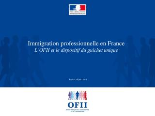 Immigration professionnelle en France L�OFII et le dispositif du guichet unique