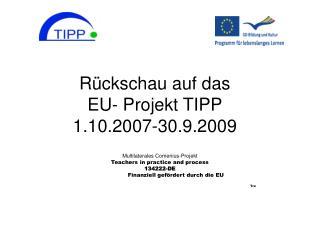 R ckschau auf das  EU- Projekt TIPP 1.10.2007-30.9.2009