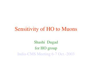 Sensitivity of HO to Muons