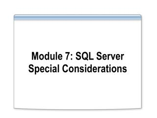 Module 7: SQL Server Special Considerations