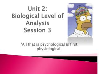 Unit 2: Biological Level of  Analysis Session 3