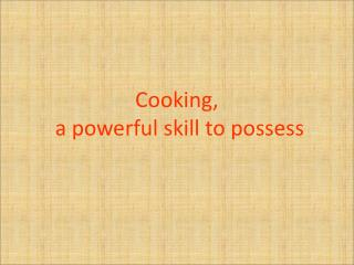 Cooking,  a powerful skill to possess