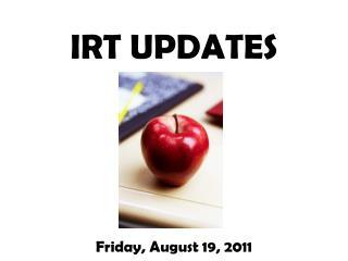 IRT UPDATES