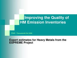 Improving the Quality of 	HM Emission Inventories