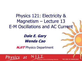 Physics 121: Electricity  Magnetism   Lecture 13 E-M Oscillations and AC Current