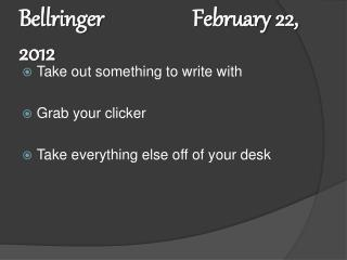 Bellringer			February 22, 2012