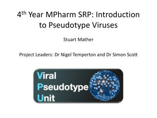 4 th  Year  MPharm  SRP: Introduction to Pseudotype Viruses