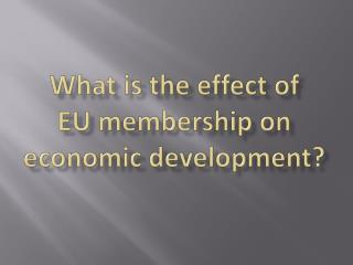 What is the effect of  EU membership on economic development?