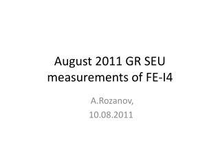 August  2011 GR SEU measurements of FE-I4