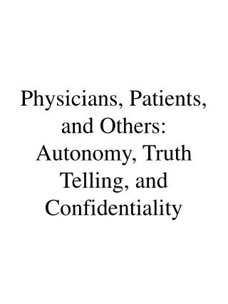 Physicians, Patients, and Others: Autonomy, Truth Telling, and Confidentiality