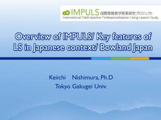 Overview of IMPULS/ Key features of LS in Japanese context/  Bowland  Japan