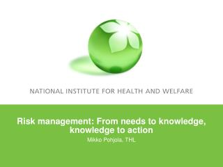 Risk management: From needs to knowledge, knowledge to action