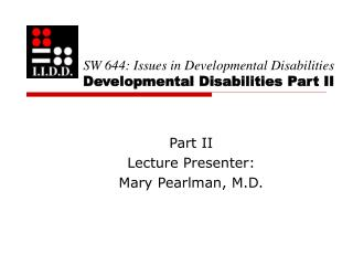 SW 644: Issues in Developmental Disabilities Developmental Disabilities Part II