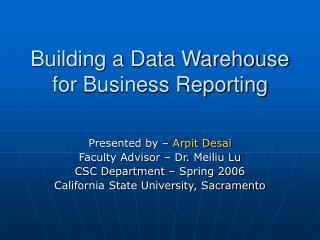 Building a Data Warehouse for Business Reporting