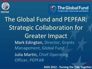 The  Global Fund and PEPFAR: Strategic Collaboration for Greater Impact
